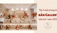 TOP 5 MẪU TRANG TRÍ BÀN GALLERY SIÊU HOT 2020