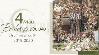 4 mẫu backdrop độc đáo cho mùa cưới 2019-2020