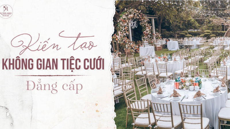 Song Anh Wedding & Events - không gian tiệc cưới đẳng cấp, chắp cánh cho tình yêu thăng hoa